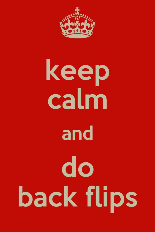 keep calm and do back flips