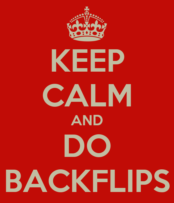 KEEP CALM AND DO BACKFLIPS
