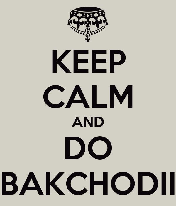 KEEP CALM AND DO BAKCHODII