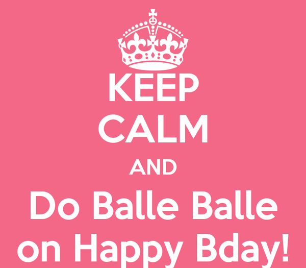 KEEP CALM AND Do Balle Balle on Happy Bday!
