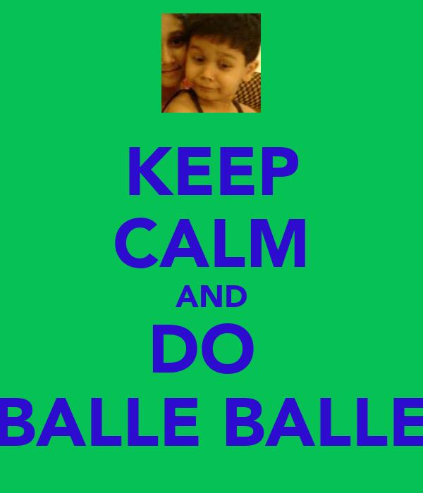 KEEP CALM AND DO  BALLE BALLE