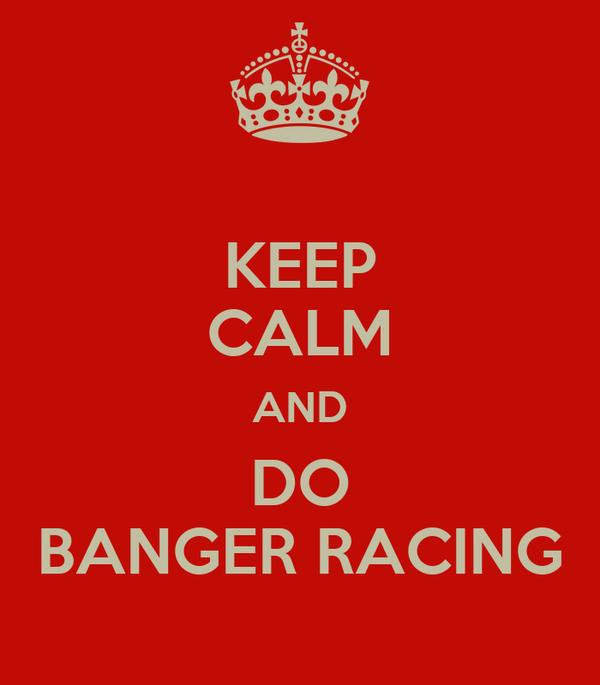 KEEP CALM AND DO BANGER RACING