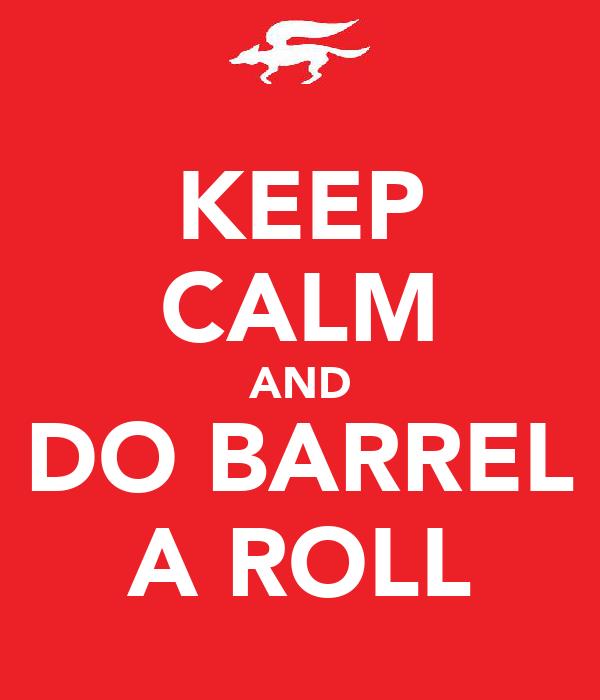 KEEP CALM AND DO BARREL A ROLL