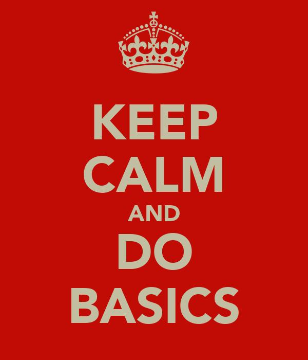 KEEP CALM AND DO BASICS