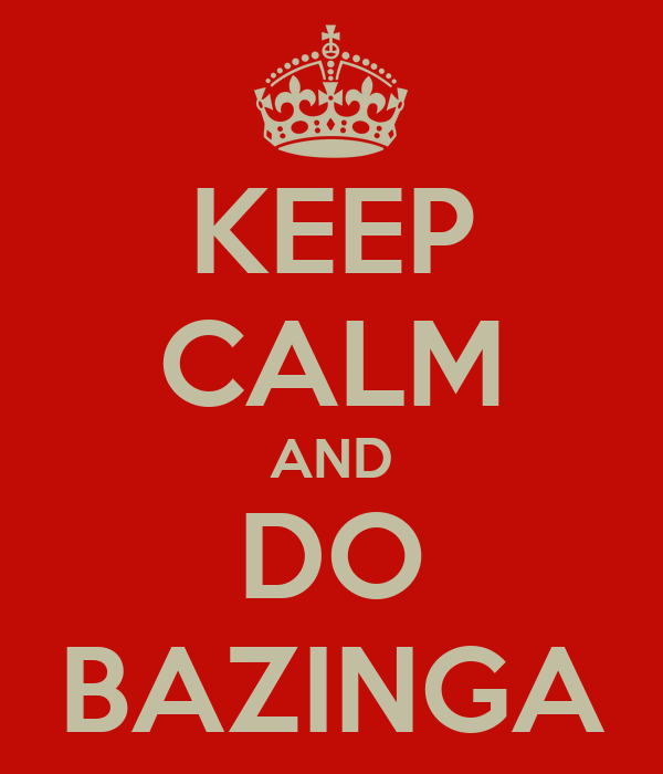 KEEP CALM AND DO BAZINGA