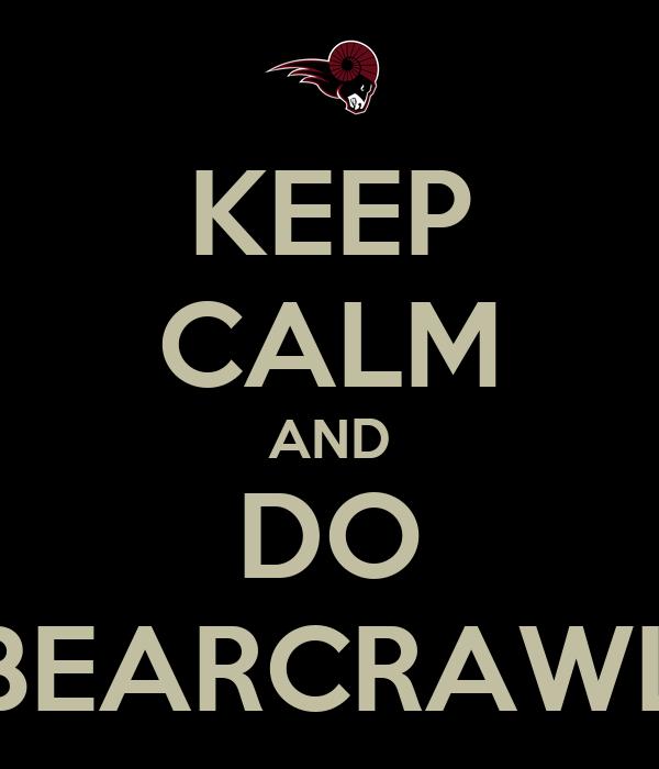 KEEP CALM AND DO BEARCRAWL
