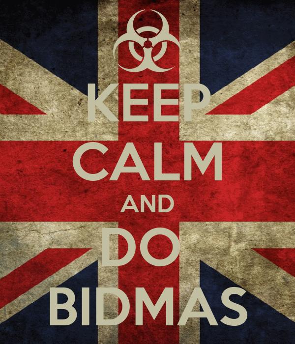 KEEP CALM AND DO  BIDMAS