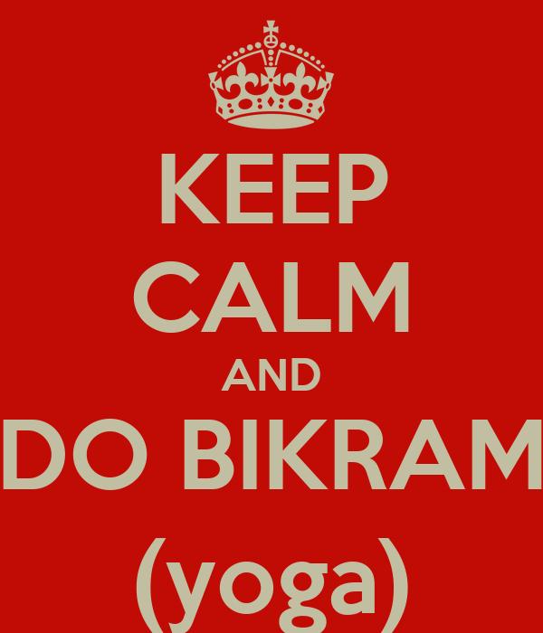 KEEP CALM AND DO BIKRAM (yoga)