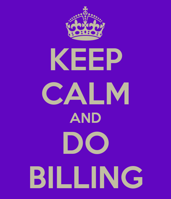KEEP CALM AND DO BILLING