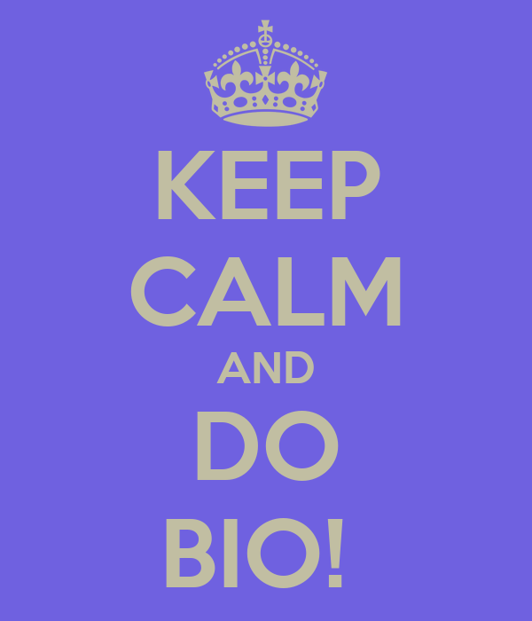 KEEP CALM AND DO BIO!