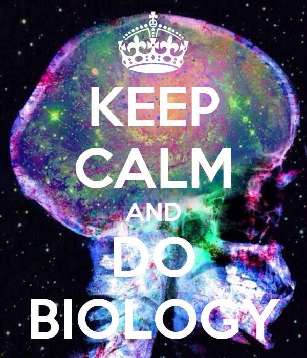KEEP CALM AND DO BIOLOGY