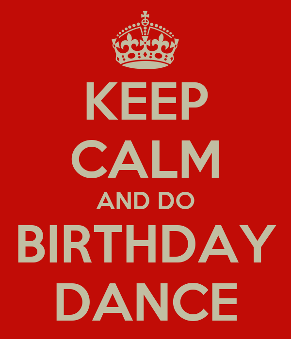 KEEP CALM AND DO BIRTHDAY DANCE