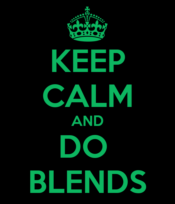 KEEP CALM AND DO  BLENDS