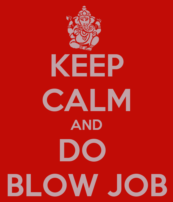 KEEP CALM AND DO  BLOW JOB