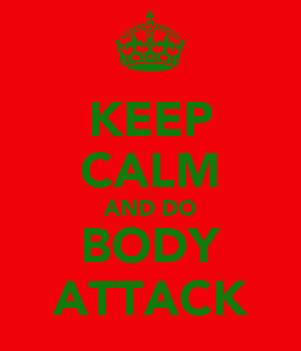 KEEP CALM AND DO BODY ATTACK