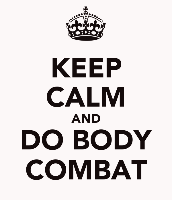 KEEP CALM AND DO BODY COMBAT