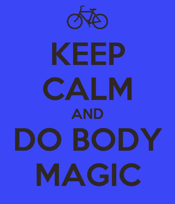 KEEP CALM AND DO BODY MAGIC