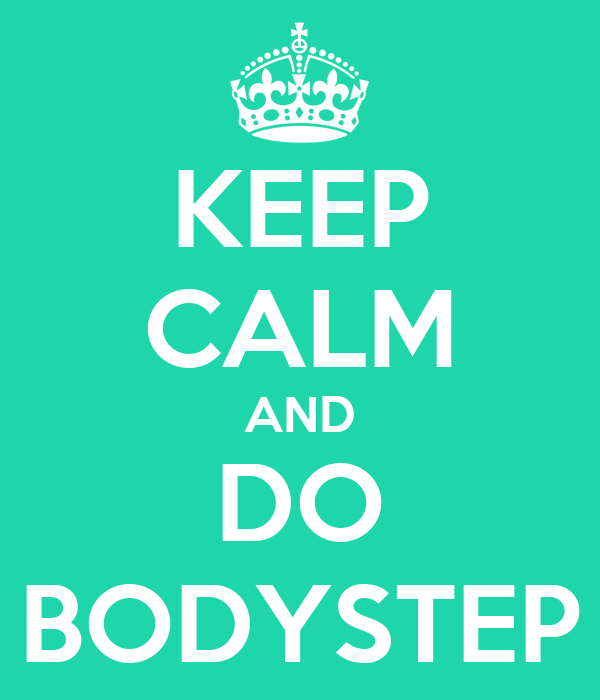 KEEP CALM AND DO BODYSTEP
