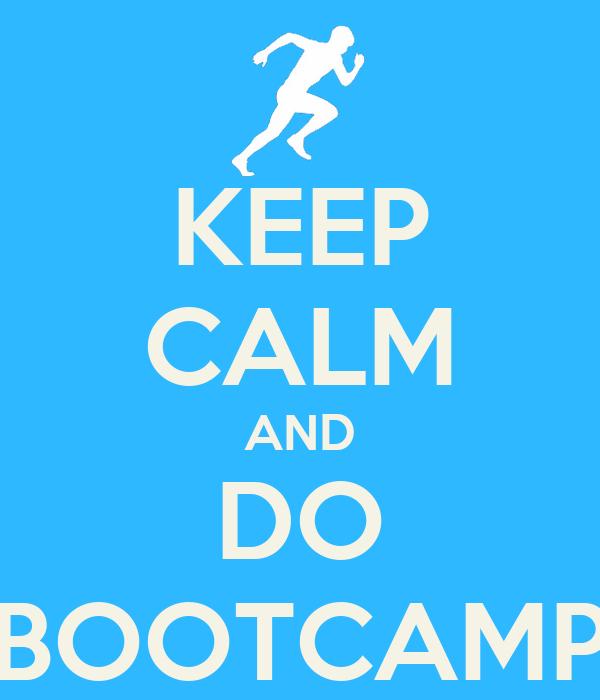 KEEP CALM AND DO BOOTCAMP