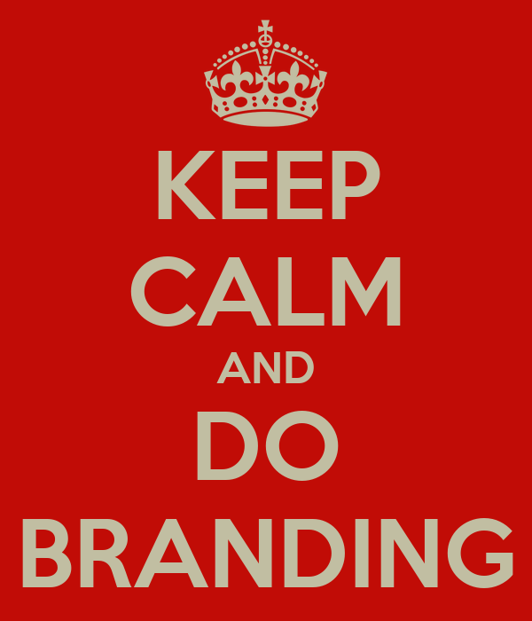 KEEP CALM AND DO BRANDING