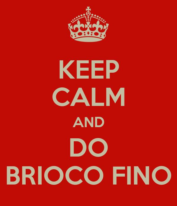 KEEP CALM AND DO BRIOCO FINO