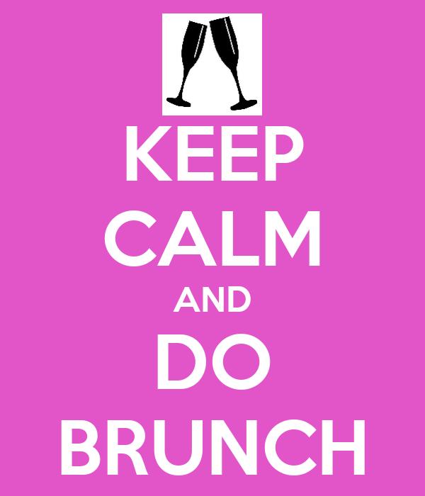 KEEP CALM AND DO BRUNCH