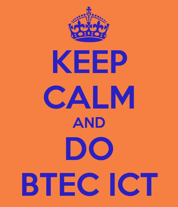 KEEP CALM AND DO BTEC ICT