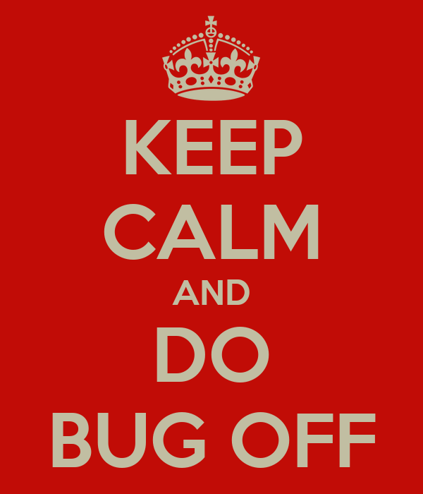 KEEP CALM AND DO BUG OFF