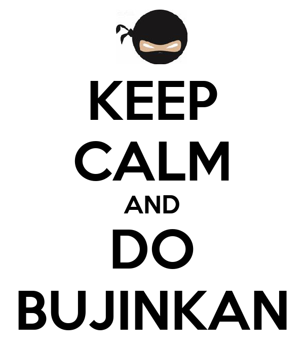 KEEP CALM AND DO BUJINKAN