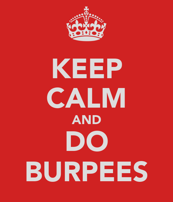 KEEP CALM AND DO BURPEES