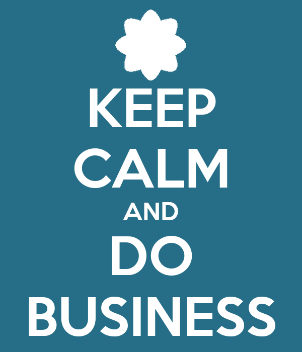 KEEP CALM AND DO BUSINESS