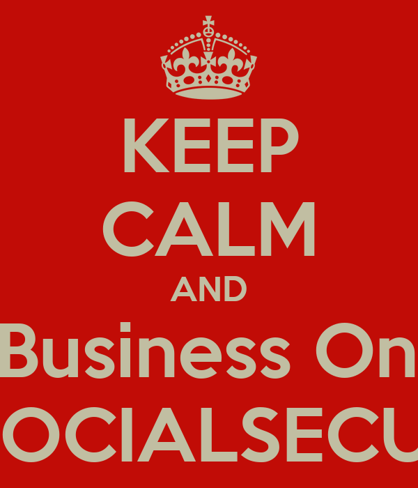 KEEP CALM AND Do Business Online at WWW.SOCIALSECURITY.GOV
