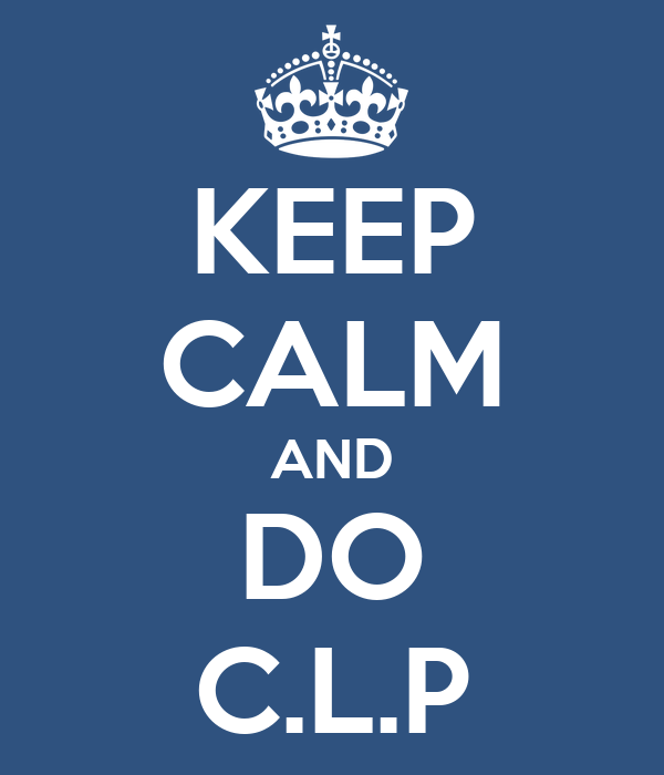 KEEP CALM AND DO C.L.P