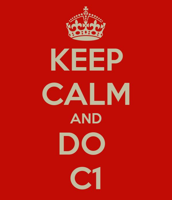 KEEP CALM AND DO  C1