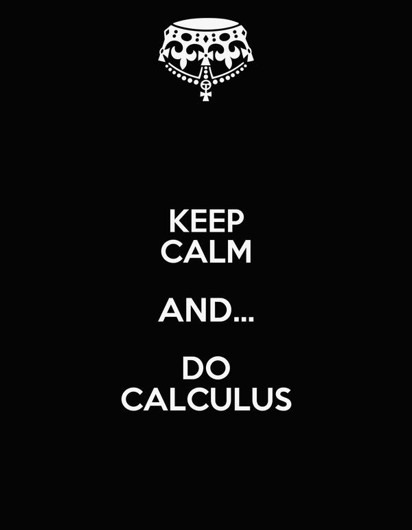 KEEP CALM AND... DO CALCULUS