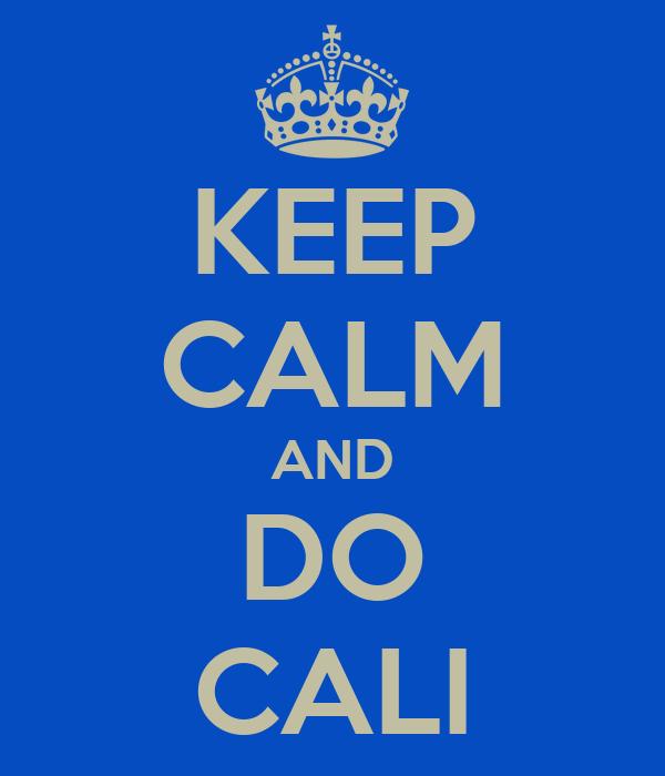 KEEP CALM AND DO CALI