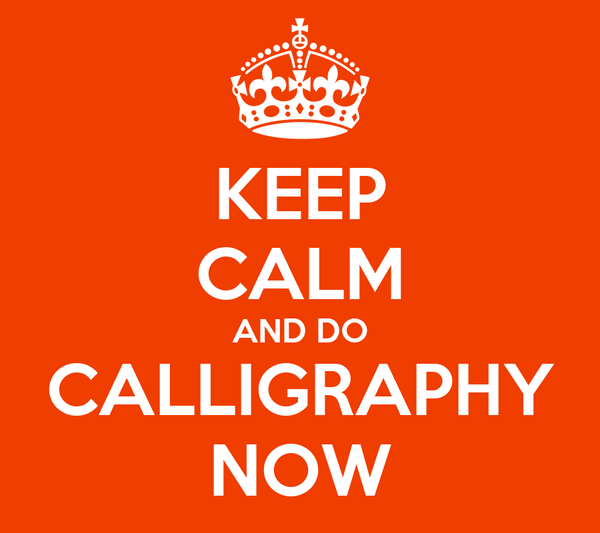 KEEP CALM AND DO CALLIGRAPHY NOW