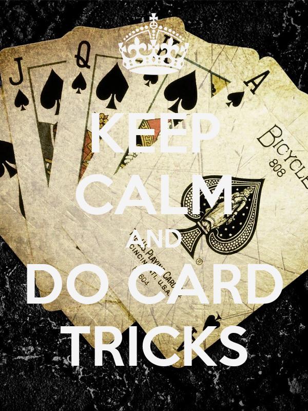 KEEP CALM AND DO CARD TRICKS