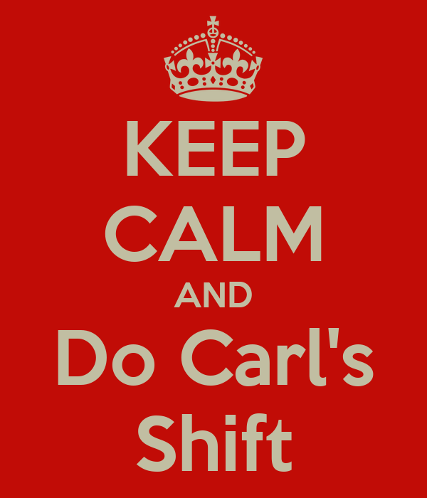 KEEP CALM AND Do Carl's Shift