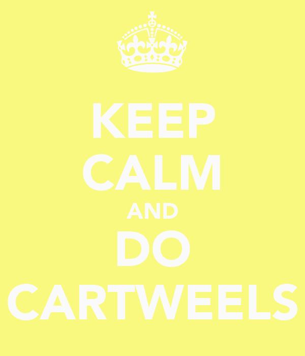 KEEP CALM AND DO CARTWEELS