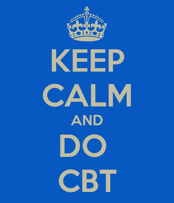 KEEP CALM AND DO  CBT