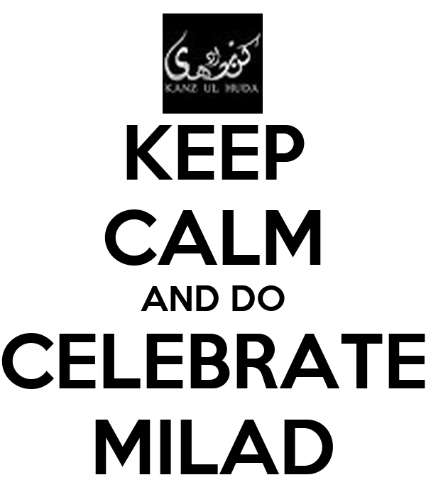 KEEP CALM AND DO CELEBRATE MILAD