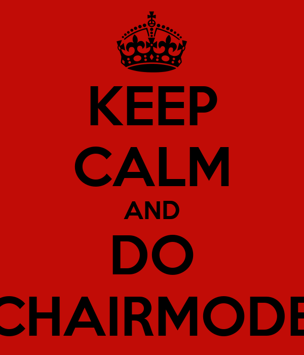 KEEP CALM AND DO CHAIRMODE