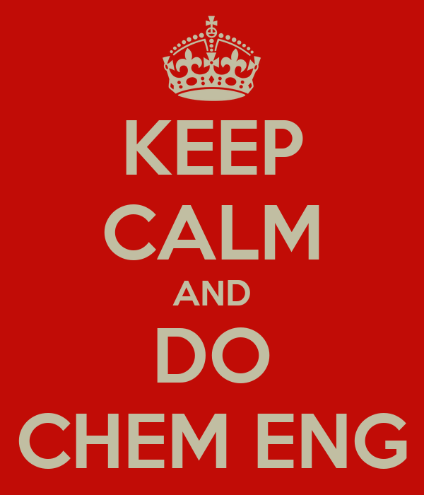 KEEP CALM AND DO CHEM ENG