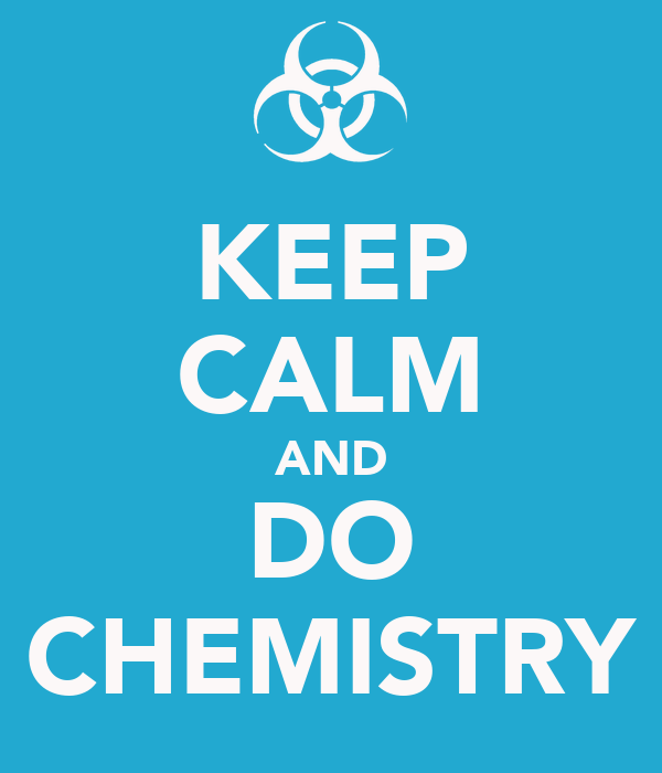 KEEP CALM AND DO CHEMISTRY