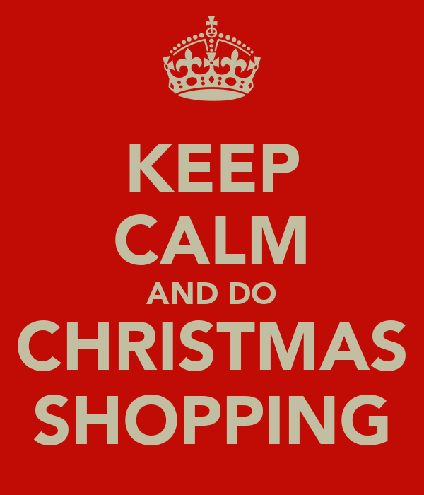KEEP CALM AND DO CHRISTMAS SHOPPING