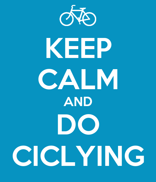 KEEP CALM AND DO CICLYING