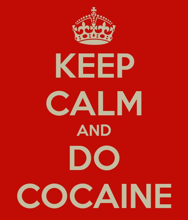 KEEP CALM AND DO COCAINE