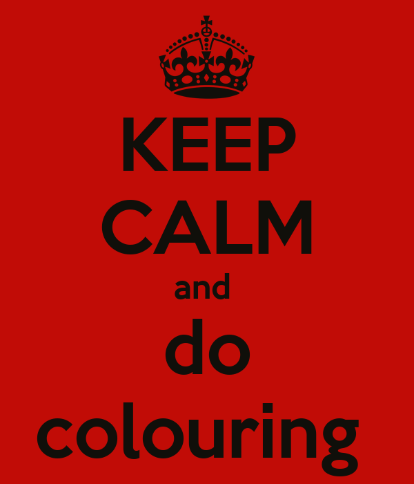 KEEP CALM and  do colouring