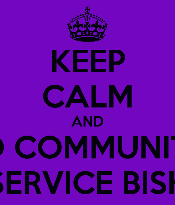 KEEP CALM AND DO COMMUNITY  SERVICE BISH